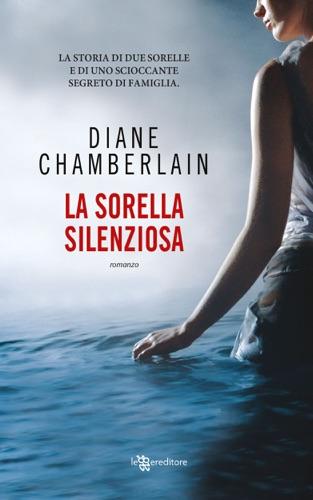 Diane Chamberlain - La sorella silenziosa
