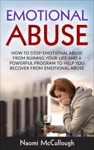 Emotional Abuse How To Stop Emotional Abuse From Ruining Your Life And A Powerful Program To Help You Recover From Emotional Abuse