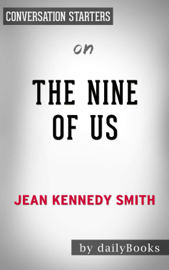 The Nine of Us: Growing Up Kennedy by Jean Kennedy Smith: Conversation Starters book