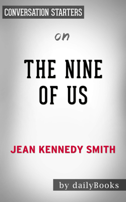 The Nine of Us: Growing Up Kennedy by Jean Kennedy Smith: Conversation Starters - Daily Books book