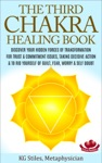 The Third Chakra Healing Book - Discover Your Hidden Forces Of Transformation For Trust  Commitment Issues Taking Decisive Action  To Rid Yourself Of Guilt Fear Worry  Self Doubt