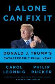 I Alone Can Fix It - Carol Leonnig & Philip Rucker by  Carol Leonnig & Philip Rucker PDF Download