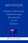 Financial Corporations Transfer Of Assets And Liabilities Act 1993 Australia 2018 Edition
