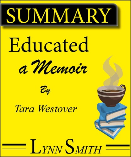 Lynn Smith - Summary Of Educated: A Memoir By Tara Westover