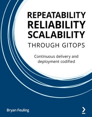 Repeatability, Reliability, and Scalability through GitOps