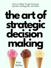 The Art Of Strategic Decision-Making