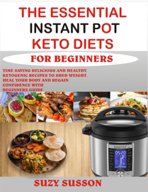 The Essential Instant Pot Keto Diets for Beginners book