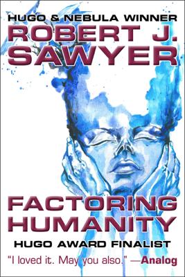 Robert J. Sawyer - Factoring Humanity book