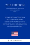 Defense Federal Acquisition Regulation Supplement - Solicitation Provisions And Contract Clauses For Acquisition Of Commercial Items US Defense Acquisition Regulations System Regulation DARS 2018 Edition