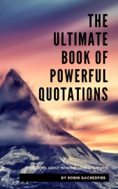 The Ultimate Book Of Powerful Quotations 510 Quotes About Wisdom Love And Success
