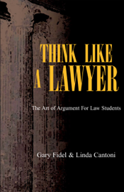 Think Like a Lawyer: The Art of Argument for Law Students book