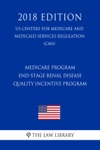 Medicare Program - End-Stage Renal Disease Quality Incentive Program US Centers For Medicare And Medicaid Services Regulation CMS 2018 Edition