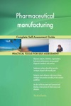 Pharmaceutical Manufacturing Complete Self-Assessment Guide