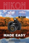 Nikon Coolpix B700 Camera Made Easy