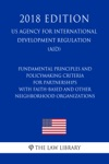 Fundamental Principles And Policymaking Criteria For Partnerships With Faith-Based And Other Neighborhood Organizations US Agency For International Development Regulation AID 2018 Edition
