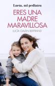 Download and Read Online Eres una madre maravillosa