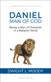 Daniel, Man of God: Being a Man of Character in a Babylon World