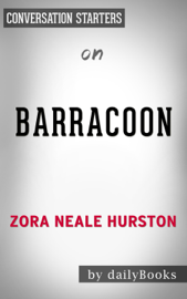 Barracoon: The Story of the Last Black Cargo by Zora Neale Hurston: Conversation Starters