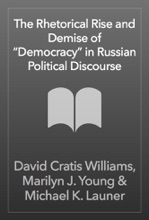 """The Rhetorical Rise And Demise Of """"Democracy"""" In Russian Political Discourse"""
