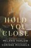 Hold You Close - Corinne Michaels & Melanie Harlow