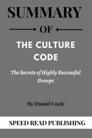 Summary Of The Culture Code By Daniel Coyle The Secrets of Highly Successful Groups
