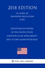 Definition of Waters of the United States - Addition of an Applicability Date to 2015 Clean Water Rule (US Corps of Engineers Regulation) (COE) (2018 Edition)