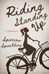 Riding Standing Up A Memoir