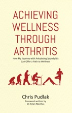 Achieving Wellness through Arthritis: How My Journey with Ankylosing Spondylitis Can Offer a Path to Wellness