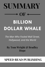 Summary Of Billion Dollar Whale By Tom Wright & Bradley Hope The Man Who Fooled Wall Street, Hollywood, and the World
