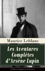 Les Aventures Complètes d'Arsène Lupin (L'édition intégrale de 23 œuvres) Couverture de livre
