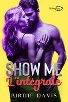 Download and Read Online Show Me - L'intégrale