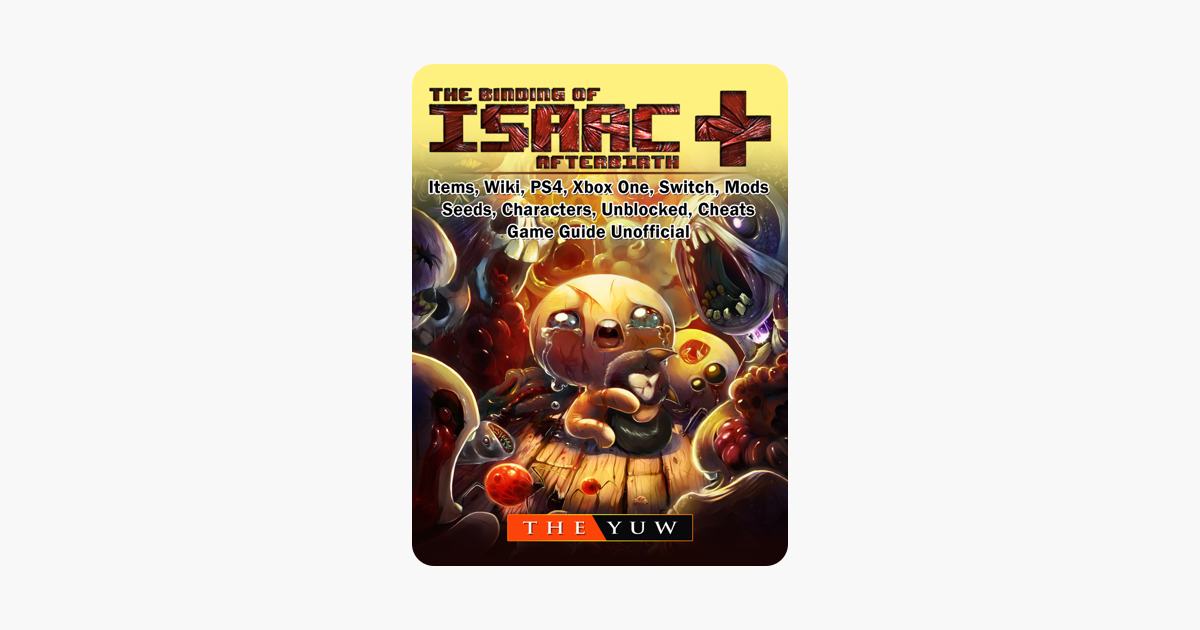 The Binding of Isaac Afterbirth +, Items, Wiki, PS4, Xbox One, Switch,  Mods, Seeds, Characters, Unblocked, Cheats, Game Guide Unofficial