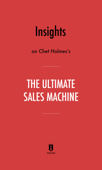 Insights on Chet Holmes's The Ultimate Sales Machine by Instaread