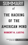 Summary Of The Hacking Of The American Mind The Science Behind The Corporate Takeover Of Our Bodies And Brains By Robert H Lustig  Conversation Starters