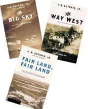 The Big Sky Series by A.B. Guthrie Jr.: The Big Sky, The Way West, Fair Land-Fair Land