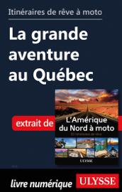 Itinéraires de rêve à moto - La grande aventure au Québec