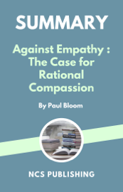 Summary - Against Empathy : The Case for Rational Compassion by Paul Bloom