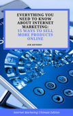 Everything you Need to Know About Internet Marketing: 15 Ways to Sell More Products Online