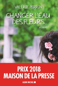Changer l'eau des fleurs da Valérie Perrin