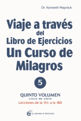 Viaje a través del libro de ejercicios de un curso de milagros volumen 5