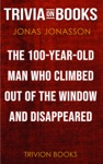 The 100-Year-Old Man Who Climbed Out The Window And Disappeared By Jonas Jonasson Trivia-On-Books