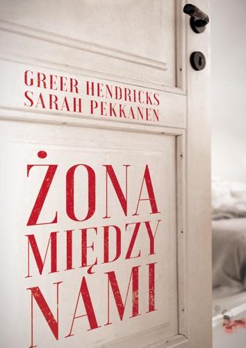 Greer Hendricks & Sarah Pekkanen - Żona między nami
