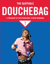 The Quotable Douchebag