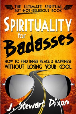 Spirituality for Badasses: How To Find Inner Peace and Happiness Without Losing Your Cool