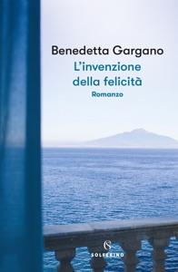 L'invenzione della felicità di Benedetta Gargano Copertina del libro