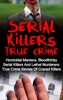Serial Killers True Crime: Homicidal Maniacs, Bloodthirsty Serial Killers And Lethal Murderers: True Crime Stories Of Crazed Killers