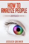 How To Analyze People A Beginners Guide To Analyzing Understanding And Predicting Peoples Behavior
