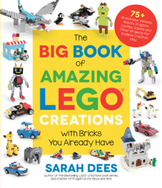 The Big Book of Amazing LEGO Creations with Bricks You Already Have