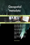 Geospatial Metadata A Clear And Concise Reference