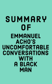 Summary of Emmanuel Acho's Uncomfortable Conversations with a Black Man